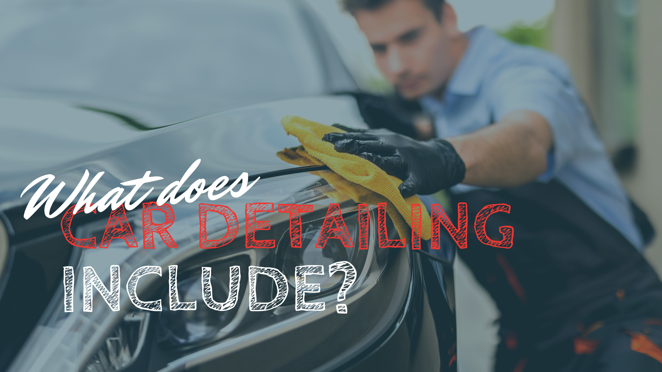 What Does Car Detailing Include