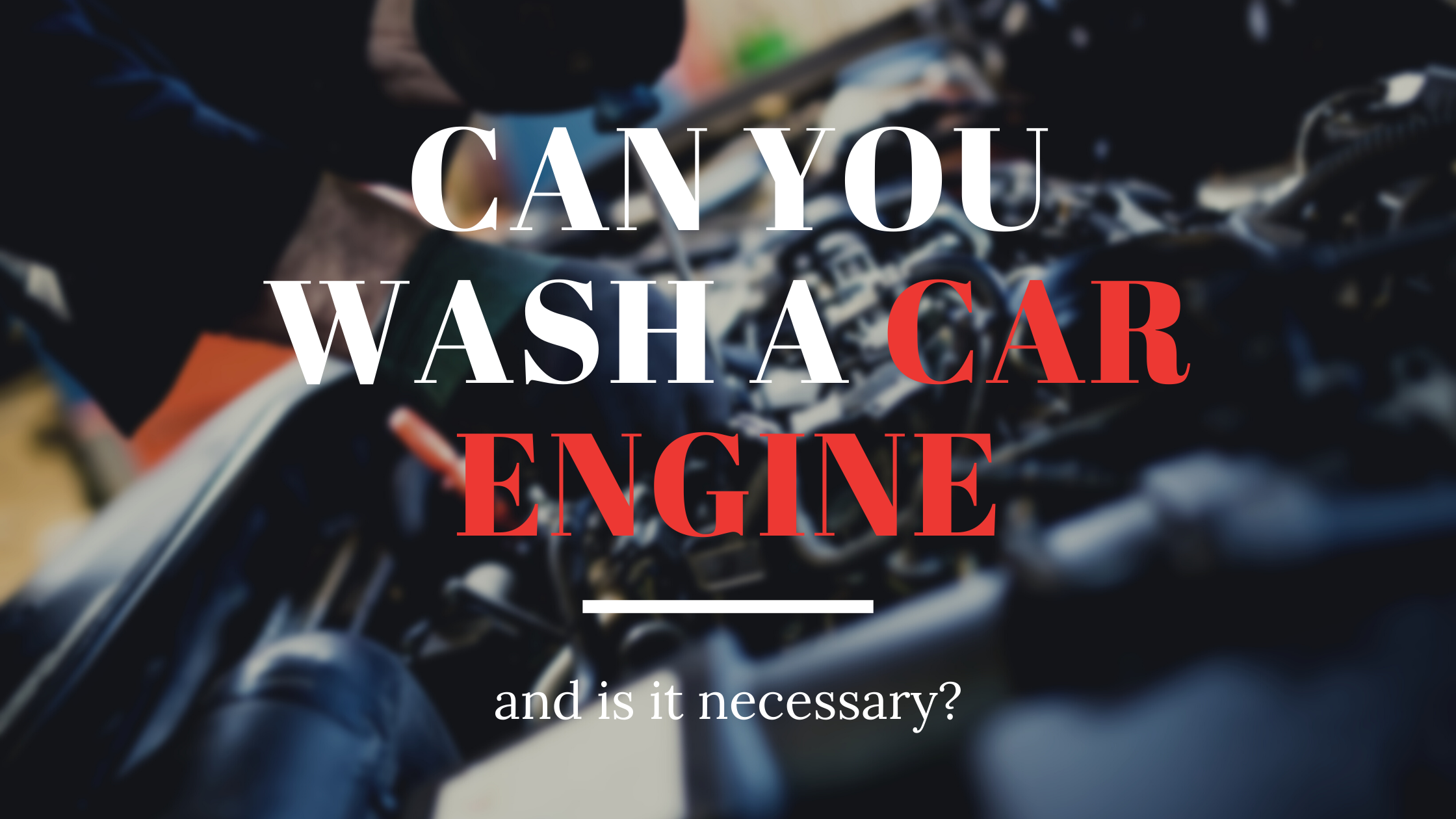 Can you wash a car engine